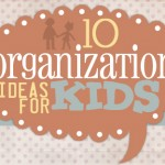 Get Inspired: Kids Organization Ideas