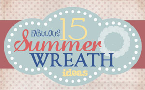 Get Inspired: 15 Fabulous DIY Summer Wreaths