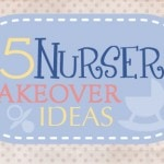 Get Inspired: 15 Nursery Makeover Ideas