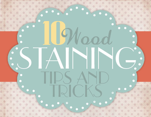 Tips  Tricks for Staining Wood - How to Nest for Less™
