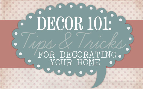 You. D cor 101  Tips   Tricks for Decorating Your Home   How to Nest