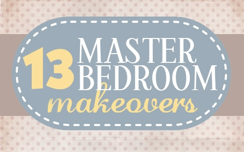 13 MASTER BEDROOM MAKEOVERS