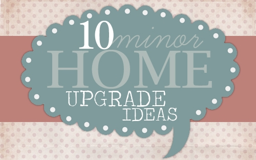 Get inspired 10 minor home upgrade ideas how to nest for Home upgrades