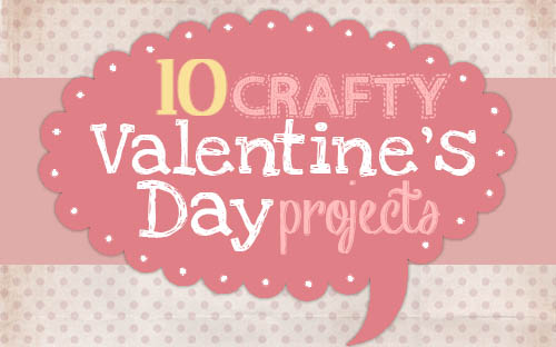 get inspired: 10 valentine's day craft projects - how to nest for, Ideas