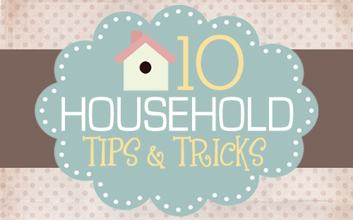 10 household tips and tricks