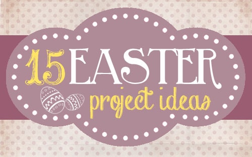 15 easter project ideas