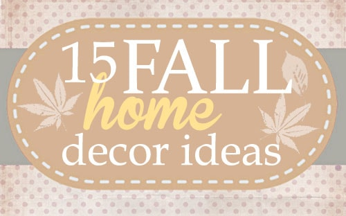 Get Inspired: 15 Fall Decor Ideas