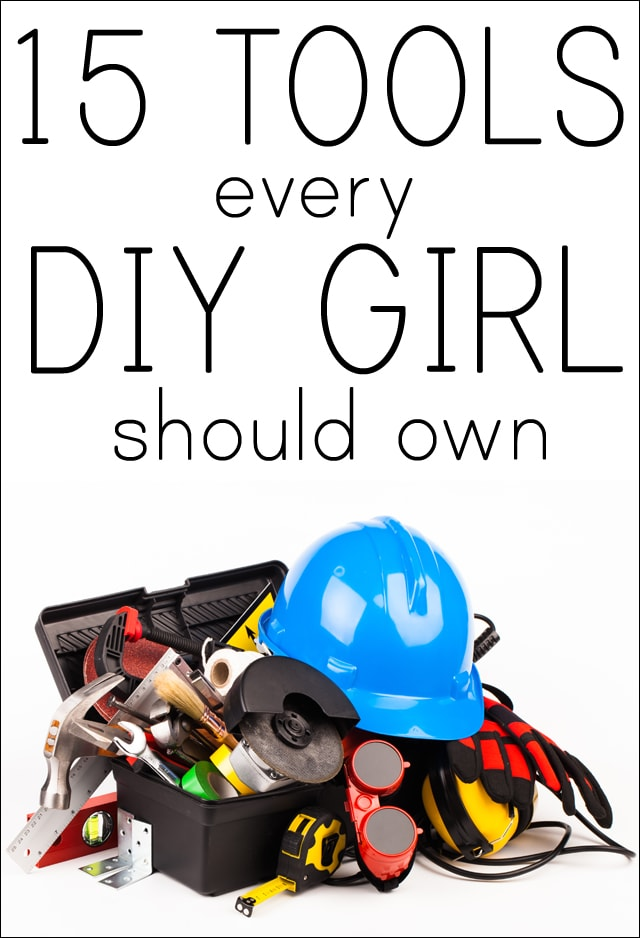 15 Tools Every DIY Girl Should Own