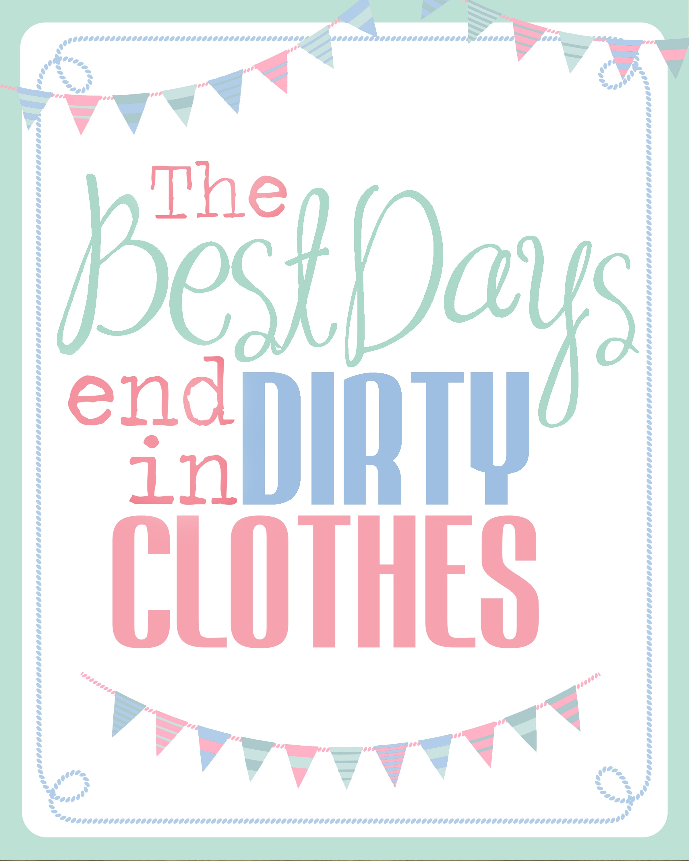 Best days end in dirty clothes printable